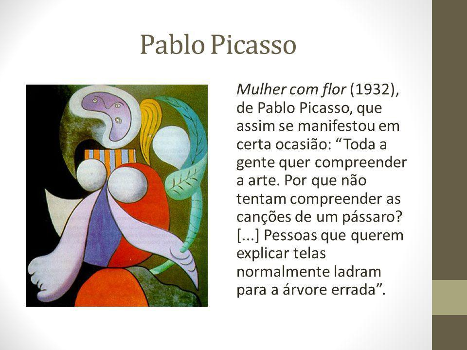 """Pablo Picasso Mulher com flor (1932), de Pablo Picasso, que assim se manifestou em certa ocasião: """"Toda a gente quer compreender a arte. Por que não t"""