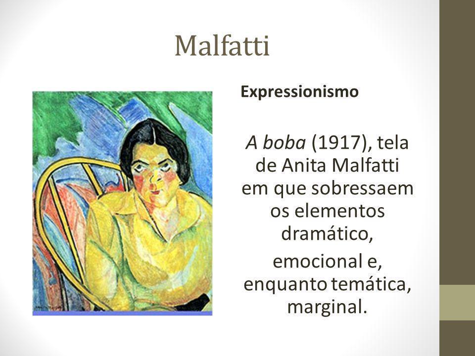 Malfatti Expressionismo A boba (1917), tela de Anita Malfatti em que sobressaem os elementos dramático, emocional e, enquanto temática, marginal.