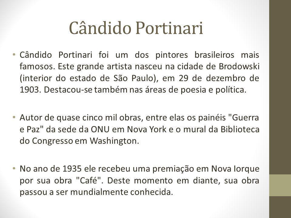 Cândido Portinari foi um dos pintores brasileiros mais famosos. Este grande artista nasceu na cidade de Brodowski (interior do estado de São Paulo), e