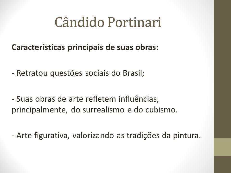 Cândido Portinari Características principais de suas obras: - Retratou questões sociais do Brasil; - Suas obras de arte refletem influências, principalmente, do surrealismo e do cubismo.