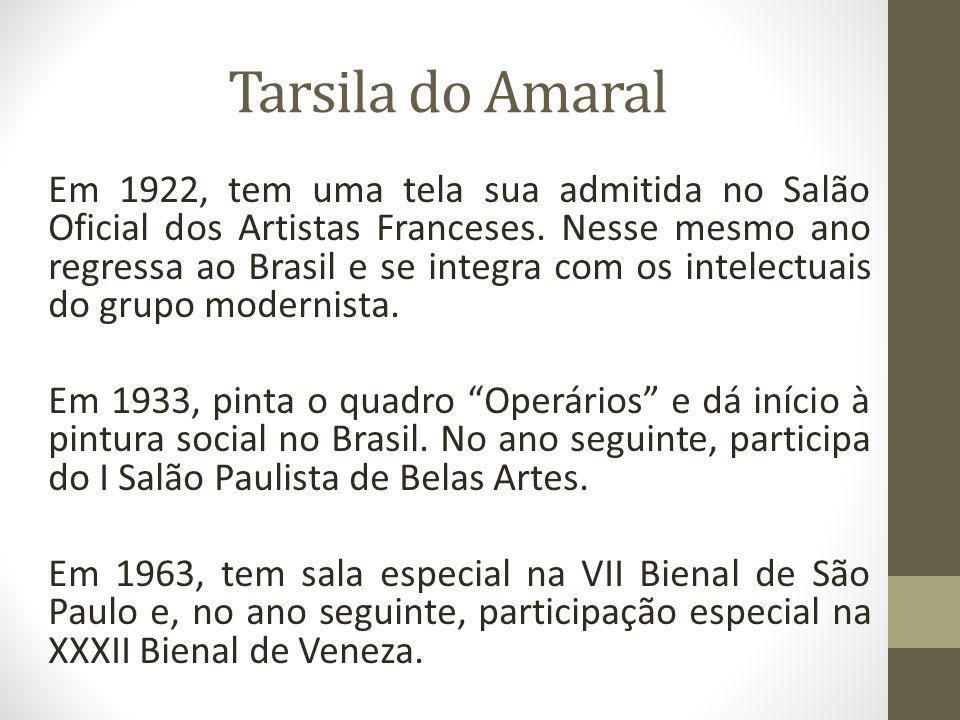 Tarsila do Amaral Em 1922, tem uma tela sua admitida no Salão Oficial dos Artistas Franceses. Nesse mesmo ano regressa ao Brasil e se integra com os i