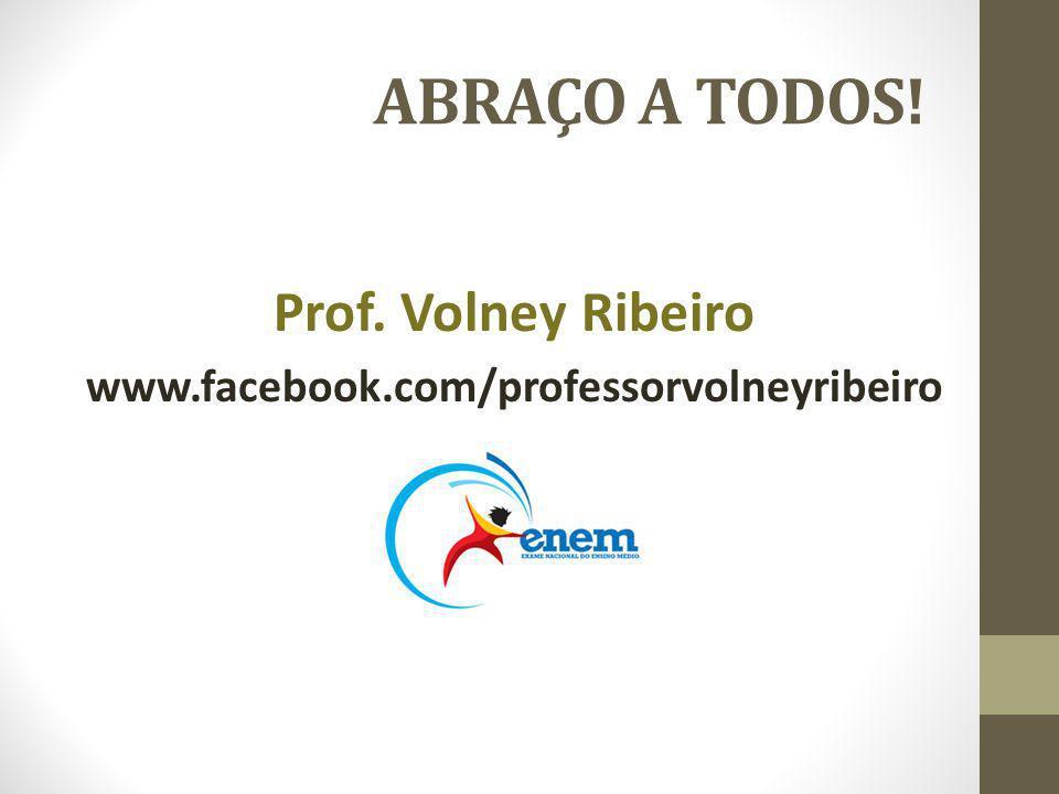 ABRAÇO A TODOS! Prof. Volney Ribeiro www.facebook.com/professorvolneyribeiro