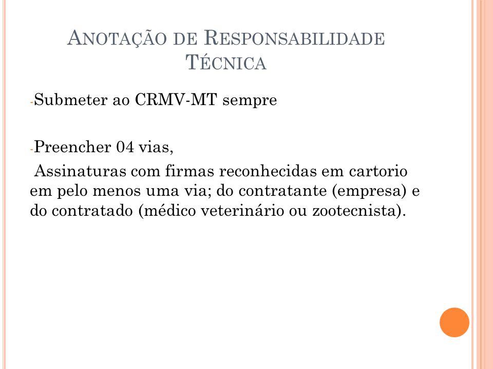 A NOTAÇÃO DE R ESPONSABILIDADE T ÉCNICA - Submeter ao CRMV-MT sempre - Preencher 04 vias, Assinaturas com firmas reconhecidas em cartorio em pelo meno