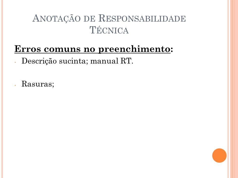A NOTAÇÃO DE R ESPONSABILIDADE T ÉCNICA Erros comuns no preenchimento: - Descrição sucinta; manual RT.