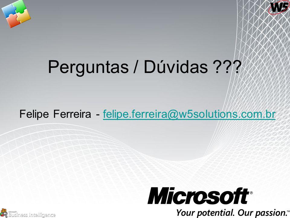 Perguntas / Dúvidas ??? Felipe Ferreira - felipe.ferreira@w5solutions.com.brfelipe.ferreira@w5solutions.com.br