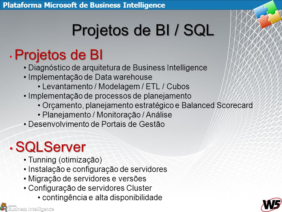 Plataforma Microsoft de Business Intelligence Projetos de BI / SQL Projetos de BI Diagnóstico de arquitetura de Business Intelligence Implementação de
