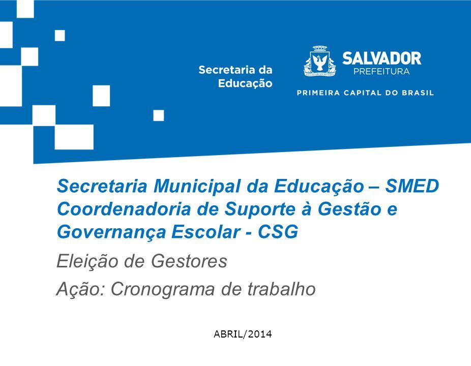 Secretaria Municipal da Educação – SMED Coordenadoria de Suporte à Gestão e Governança Escolar - CSG ABRIL/2014 Eleição de Gestores Ação: Cronograma de trabalho