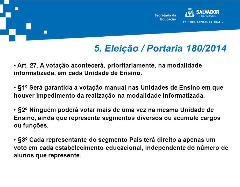 5. Eleição / Portaria 180/2014 Art. 27. A votação acontecerá, prioritariamente, na modalidade informatizada, em cada Unidade de Ensino. §1º Será garan