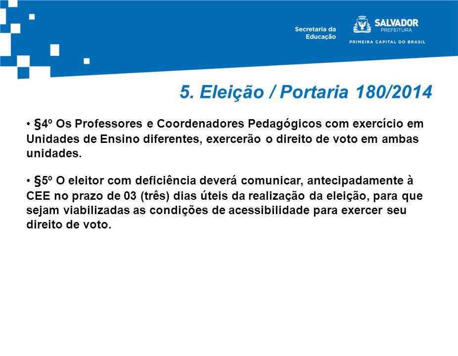 5. Eleição / Portaria 180/2014 §4º Os Professores e Coordenadores Pedagógicos com exercício em Unidades de Ensino diferentes, exercerão o direito de v
