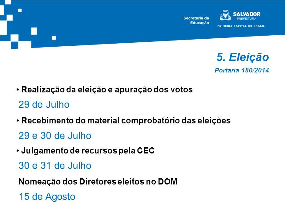 5. Eleição Portaria 180/2014 Realização da eleição e apuração dos votos 29 de Julho Recebimento do material comprobatório das eleições 29 e 30 de Julh