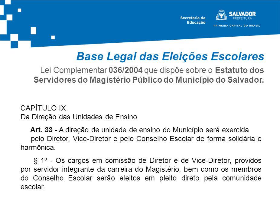 Base Legal das Eleições Escolares Lei Complementar 036/2004 que dispõe sobre o Estatuto dos Servidores do Magistério Público do Município do Salvador.