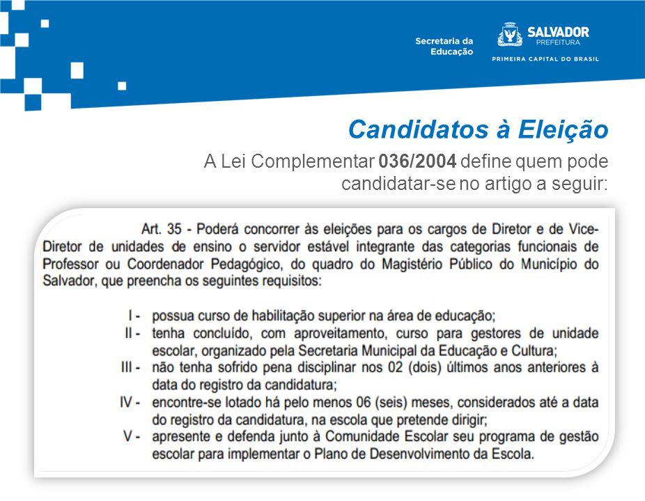 Candidatos à Eleição A Lei Complementar 036/2004 define quem pode candidatar-se no artigo a seguir: