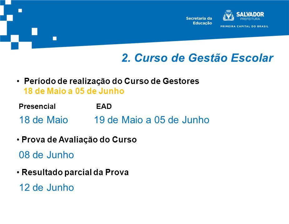 2. Curso de Gestão Escolar Período de realização do Curso de Gestores 18 de Maio a 05 de Junho 18 de Maio Presencial 19 de Maio a 05 de Junho EAD Prov