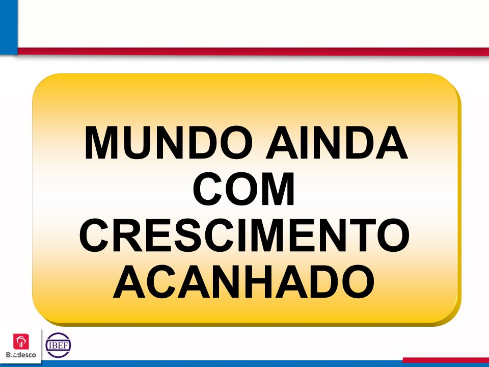 121212 1212 MUNDO AINDA COM CRESCIMENTO ACANHADO
