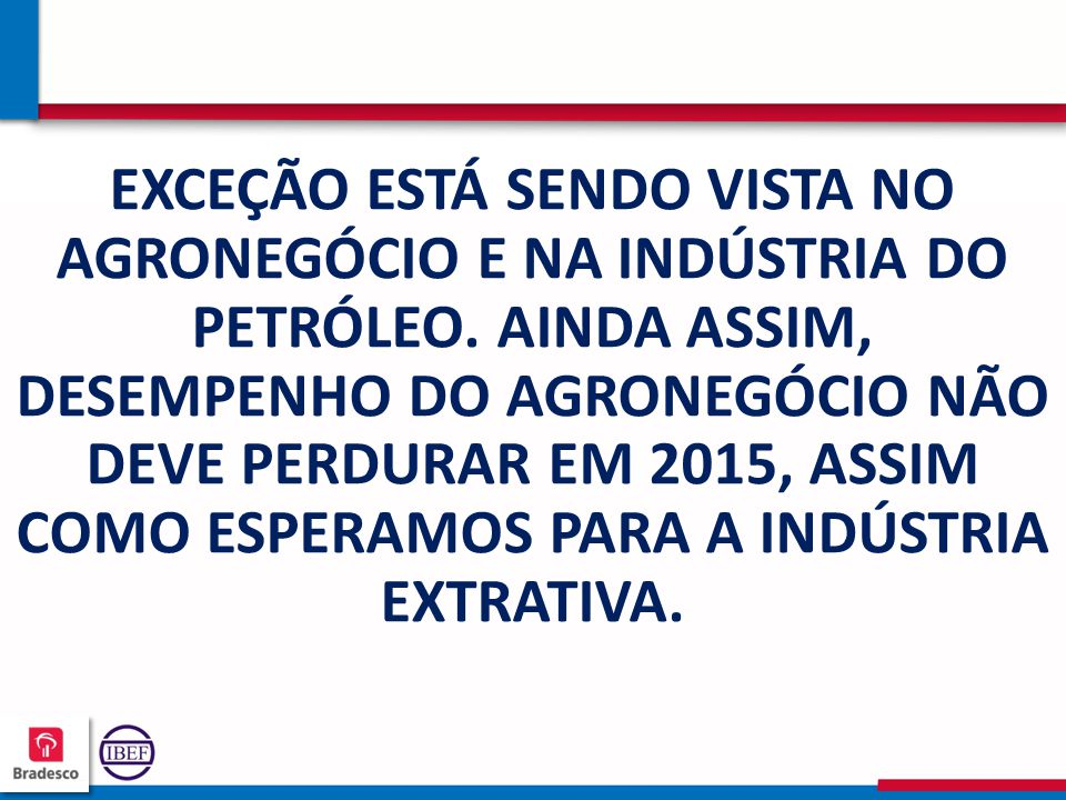 16 2 162162 162162 EXCEÇÃO ESTÁ SENDO VISTA NO AGRONEGÓCIO E NA INDÚSTRIA DO PETRÓLEO.