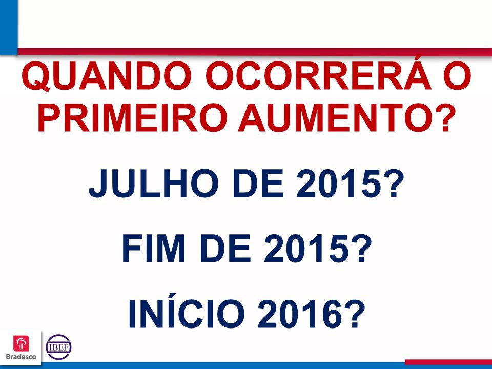 393939 3939 QUANDO OCORRERÁ O PRIMEIRO AUMENTO? JULHO DE 2015? FIM DE 2015? INÍCIO 2016?
