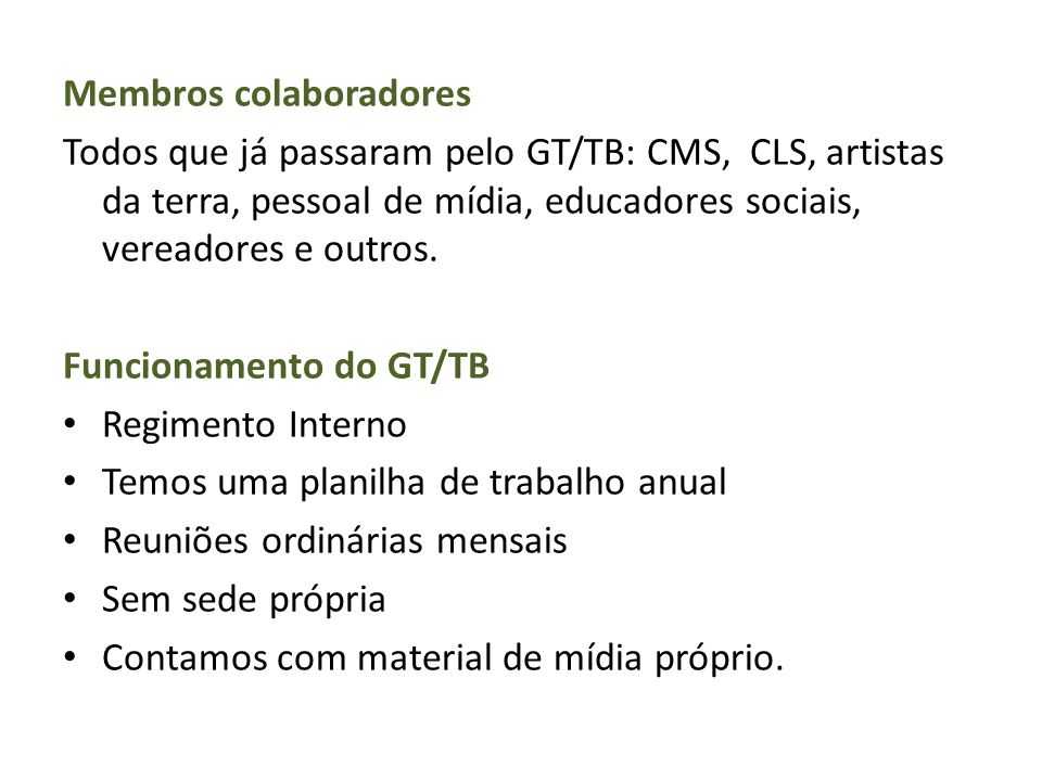 Membros colaboradores Todos que já passaram pelo GT/TB: CMS, CLS, artistas da terra, pessoal de mídia, educadores sociais, vereadores e outros. Funcio