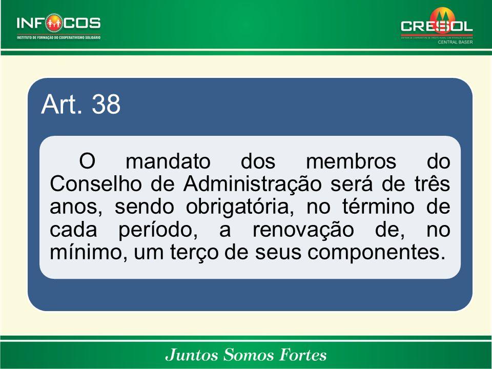 Art. 38 O mandato dos membros do Conselho de Administração será de três anos, sendo obrigatória, no término de cada período, a renovação de, no mínimo