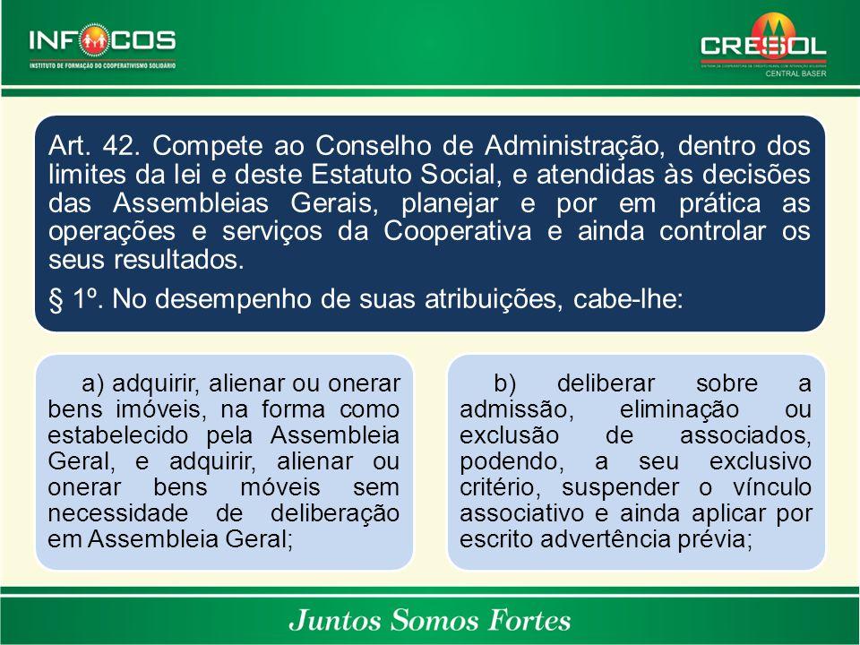 Art. 42. Compete ao Conselho de Administração, dentro dos limites da lei e deste Estatuto Social, e atendidas às decisões das Assembleias Gerais, plan