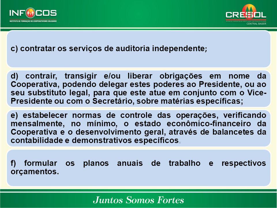 c) contratar os serviços de auditoria independente ; d) contrair, transigir e/ou liberar obrigações em nome da Cooperativa, podendo delegar estes pode