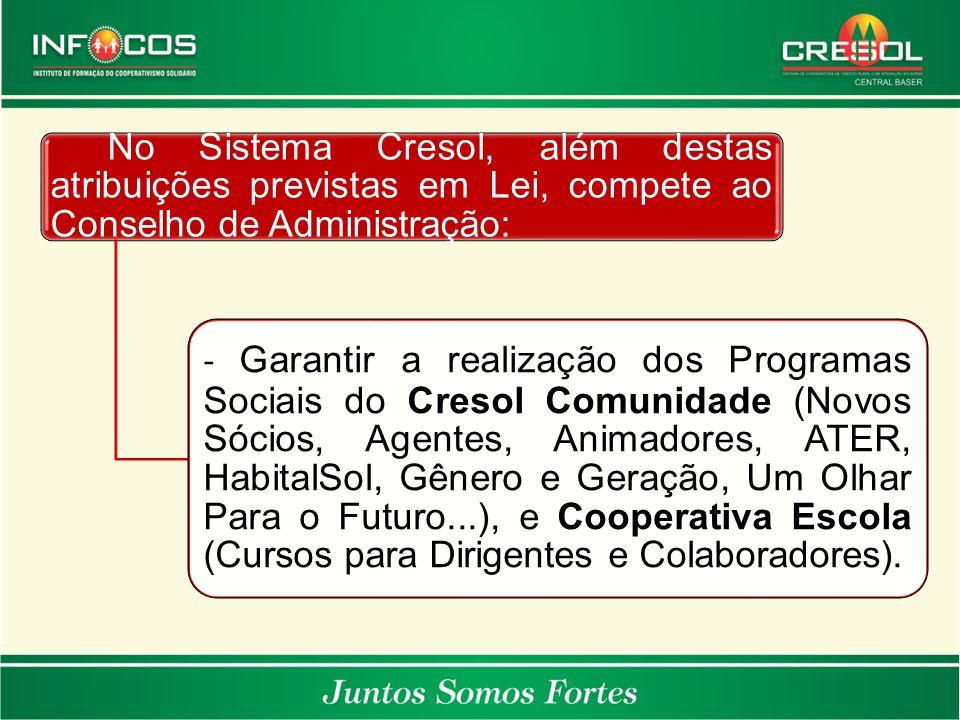 No Sistema Cresol, além destas atribuições previstas em Lei, compete ao Conselho de Administração: - Garantir a realização dos Programas Sociais do Cr