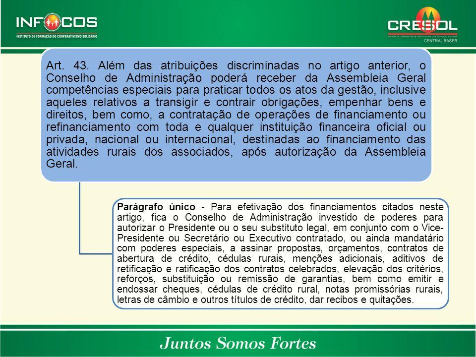 Art. 43. Além das atribuições discriminadas no artigo anterior, o Conselho de Administração poderá receber da Assembleia Geral competências especiais