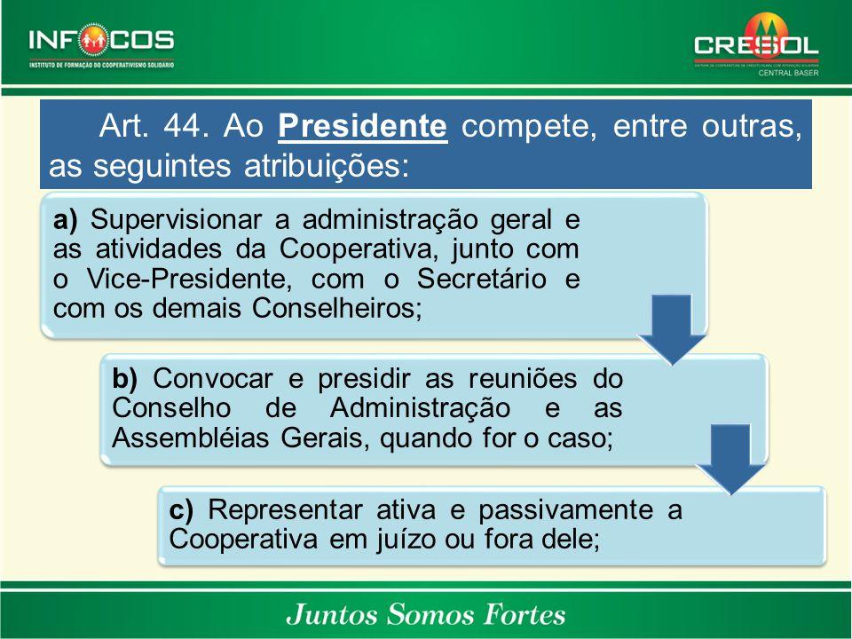 a) Supervisionar a administração geral e as atividades da Cooperativa, junto com o Vice-Presidente, com o Secretário e com os demais Conselheiros; b)