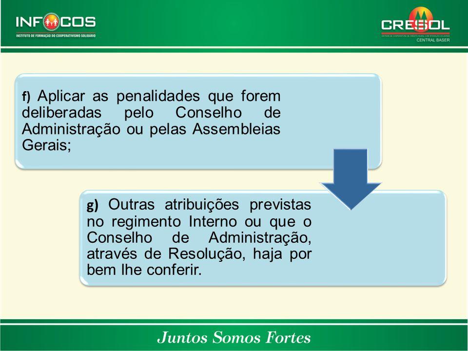 f) Aplicar as penalidades que forem deliberadas pelo Conselho de Administração ou pelas Assembleias Gerais; g) Outras atribuições previstas no regimen