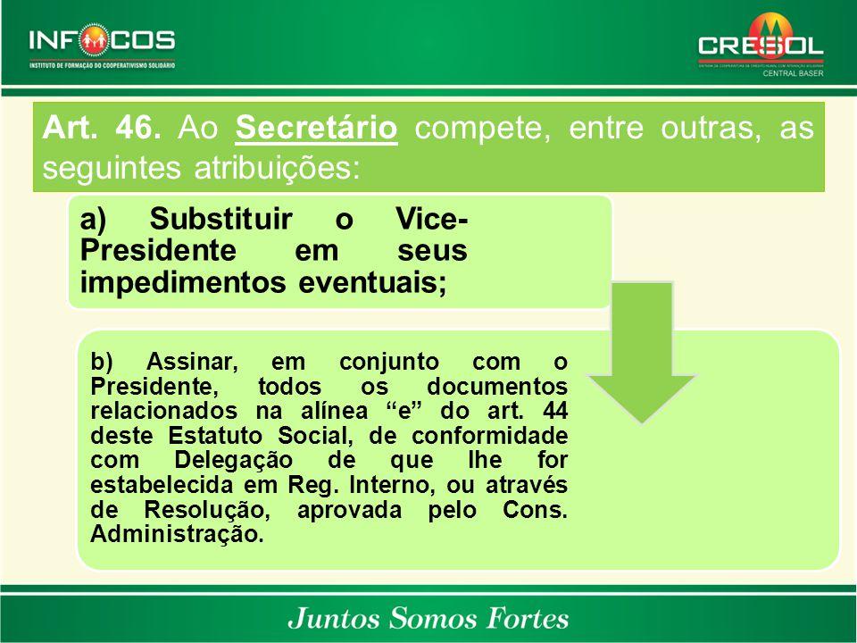 a) Substituir o Vice- Presidente em seus impedimentos eventuais; b) Assinar, em conjunto com o Presidente, todos os documentos relacionados na alínea