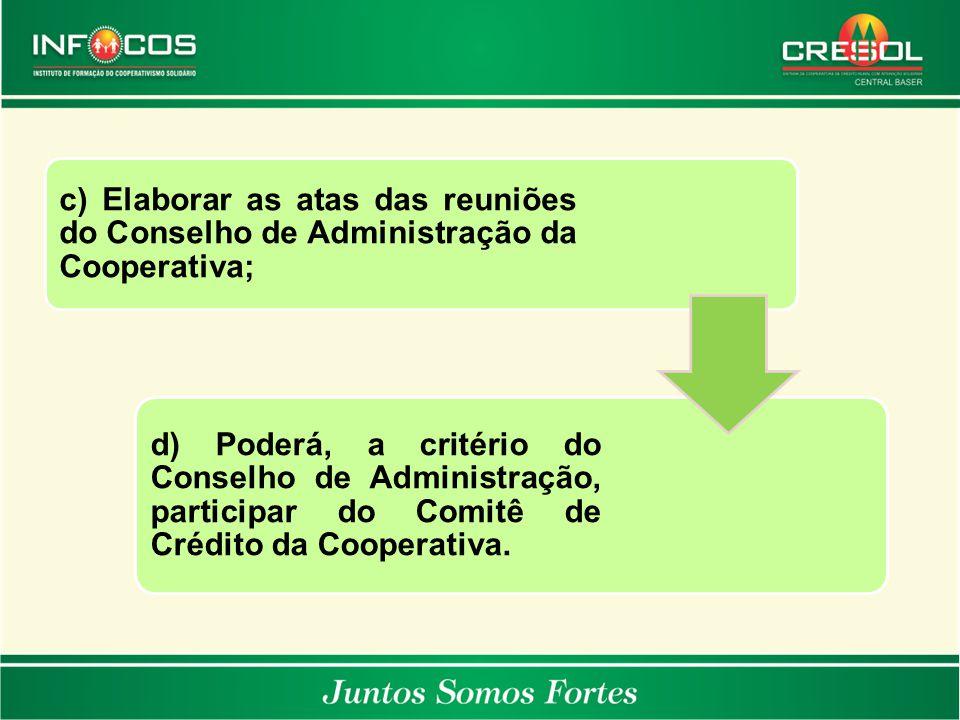 c) Elaborar as atas das reuniões do Conselho de Administração da Cooperativa; d) Poderá, a critério do Conselho de Administração, participar do Comitê