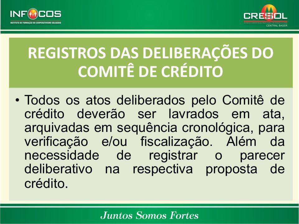 REGISTROS DAS DELIBERAÇÕES DO COMITÊ DE CRÉDITO Todos os atos deliberados pelo Comitê de crédito deverão ser lavrados em ata, arquivadas em sequência