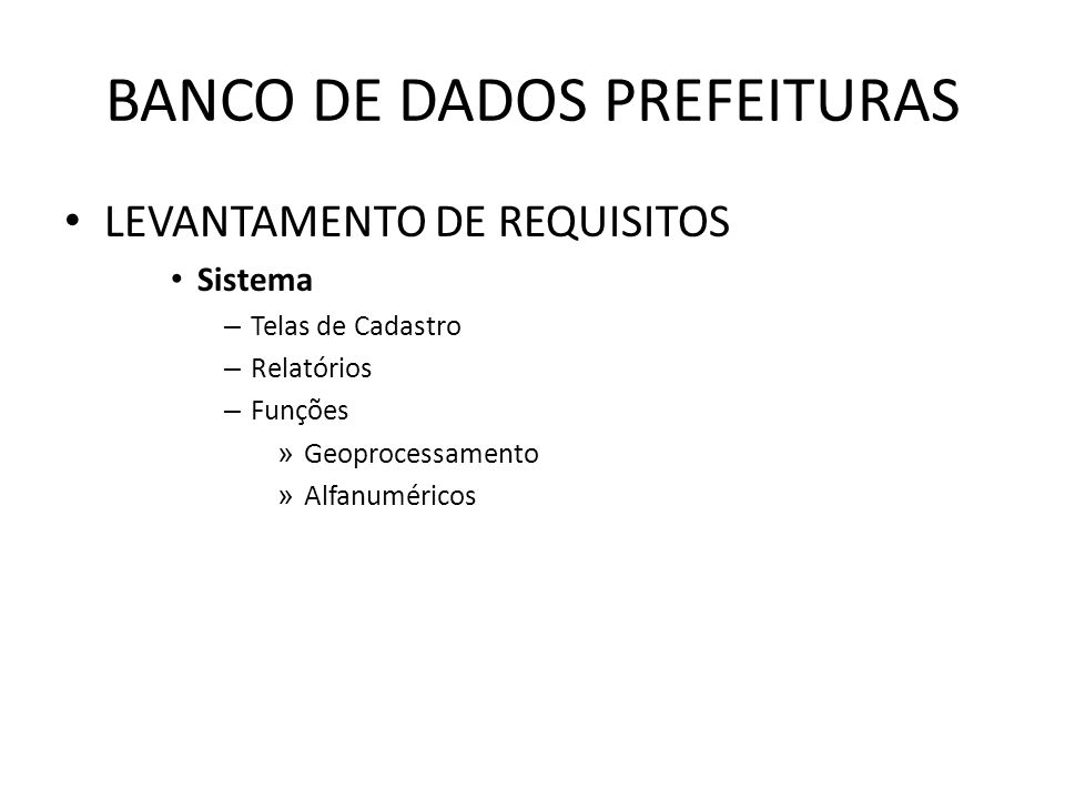 BANCO DE DADOS PREFEITURAS LEVANTAMENTO DE REQUISITOS Sistema – Telas de Cadastro – Relatórios – Funções » Geoprocessamento » Alfanuméricos