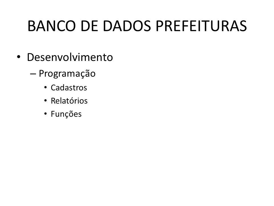 BANCO DE DADOS PREFEITURAS Desenvolvimento – Programação Cadastros Relatórios Funções