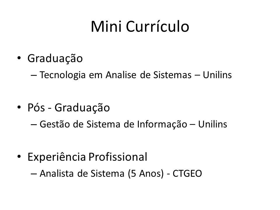 Mini Currículo Graduação – Tecnologia em Analise de Sistemas – Unilins Pós - Graduação – Gestão de Sistema de Informação – Unilins Experiência Profissional – Analista de Sistema (5 Anos) - CTGEO