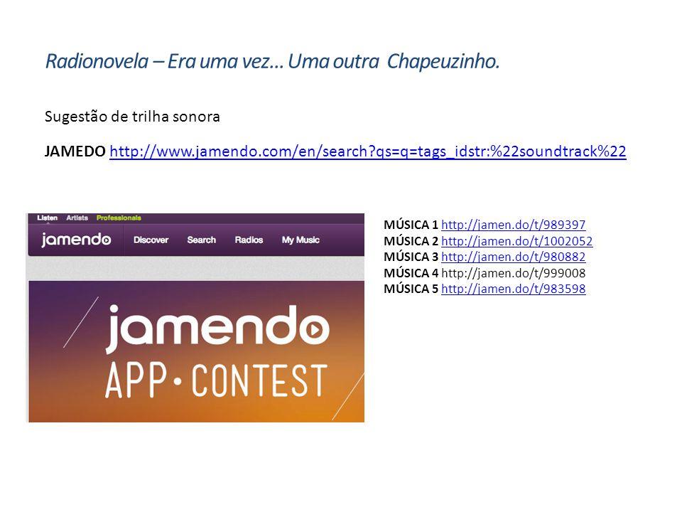 Sugestão de trilha sonora Radionovela – Era uma vez... Uma outra Chapeuzinho. JAMEDO http://www.jamendo.com/en/search?qs=q=tags_idstr:%22soundtrack%22