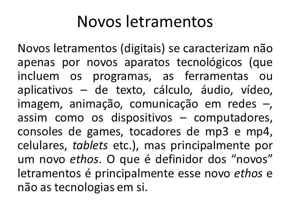 Novos letramentos Novos letramentos (digitais) se caracterizam não apenas por novos aparatos tecnológicos (que incluem os programas, as ferramentas ou