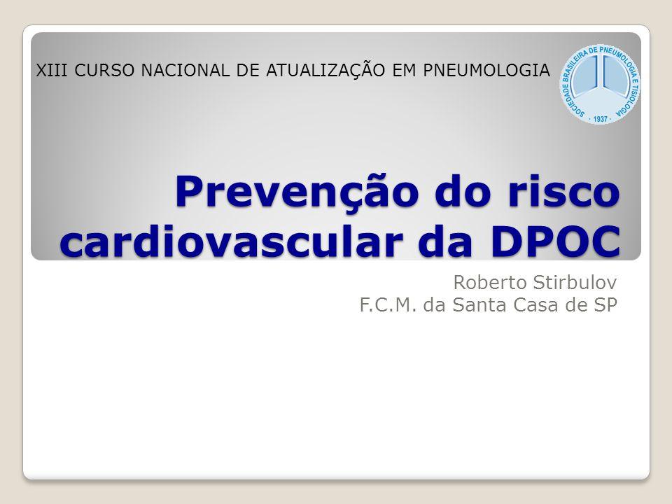 Prevenção do risco cardiovascular da DPOC Roberto Stirbulov F.C.M. da Santa Casa de SP XIII CURSO NACIONAL DE ATUALIZAÇÃO EM PNEUMOLOGIA