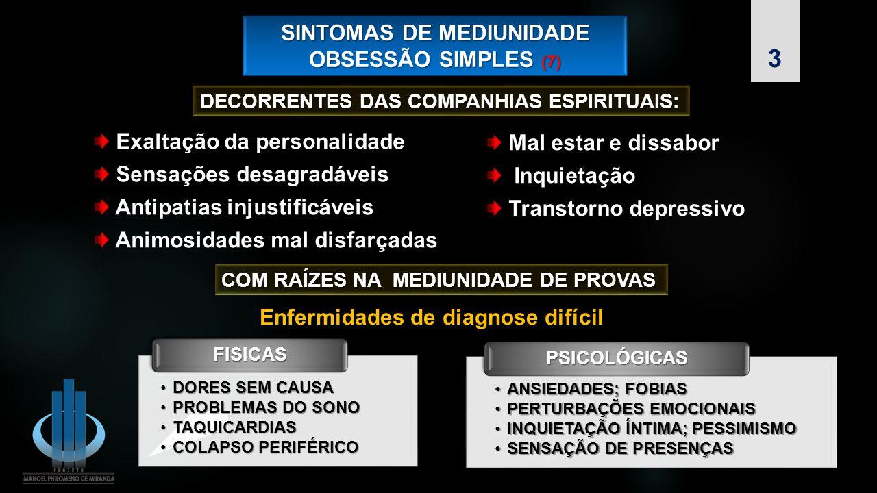 SINTOMAS DE MEDIUNIDADE OBSESSÃO SIMPLES (7) SINTOMAS DE MEDIUNIDADE OBSESSÃO SIMPLES (7) DECORRENTES DAS COMPANHIAS ESPIRITUAIS: Enfermidades de diag