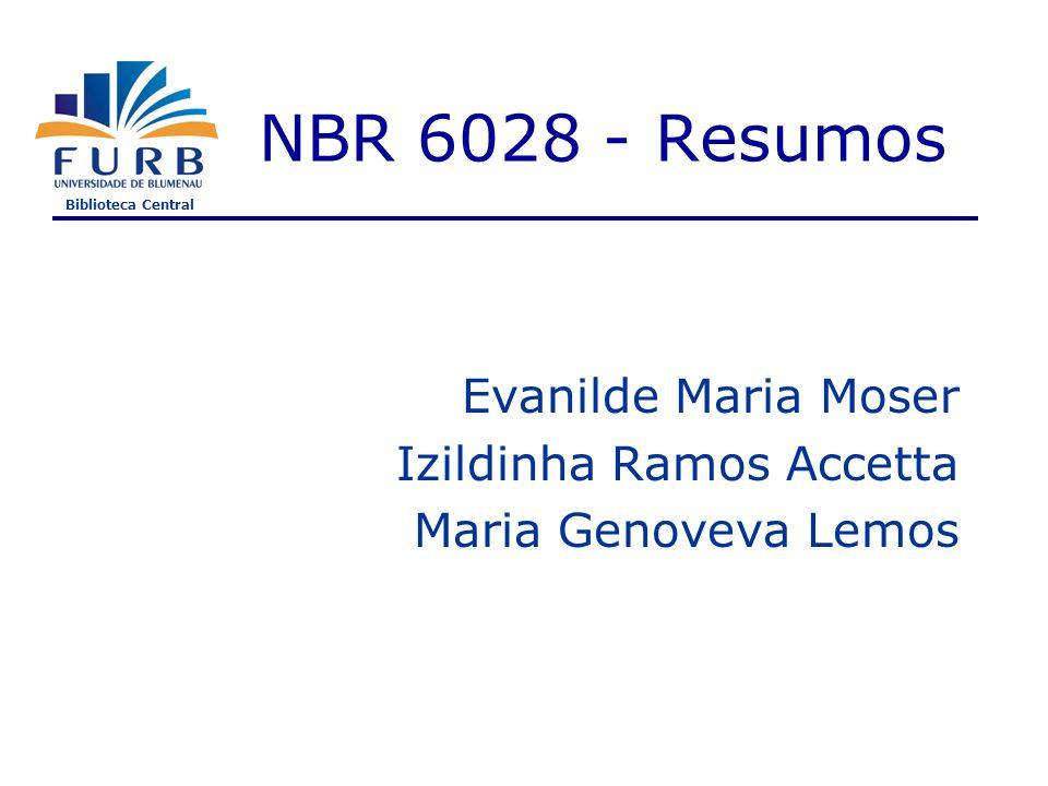 Biblioteca Central NBR 6028 - Resumos Evanilde Maria Moser Izildinha Ramos Accetta Maria Genoveva Lemos