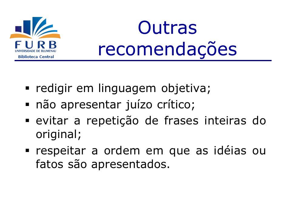 Biblioteca Central Outras recomendações  redigir em linguagem objetiva;  não apresentar juízo crítico;  evitar a repetição de frases inteiras do original;  respeitar a ordem em que as idéias ou fatos são apresentados.