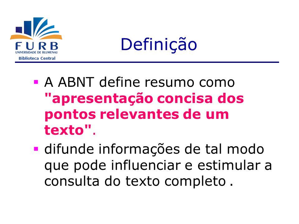 Biblioteca Central Definição  A ABNT define resumo como apresentação concisa dos pontos relevantes de um texto .