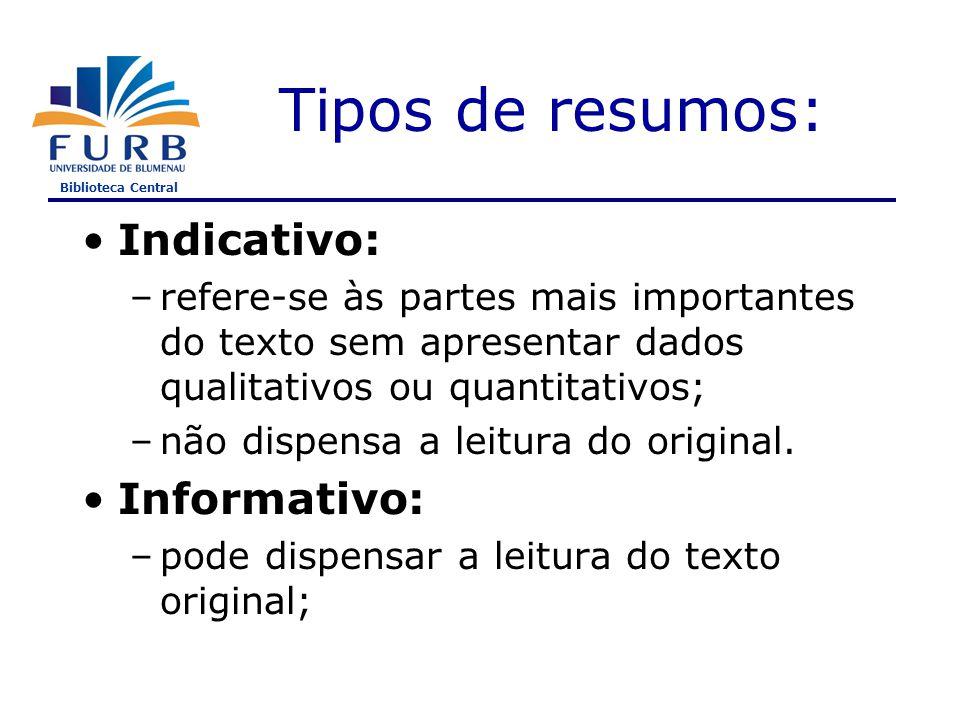 Biblioteca Central Tipos de resumos: Indicativo: –refere-se às partes mais importantes do texto sem apresentar dados qualitativos ou quantitativos; –não dispensa a leitura do original.