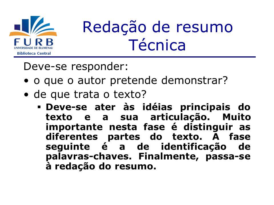 Biblioteca Central Redação de resumo Técnica Deve-se responder: o que o autor pretende demonstrar.