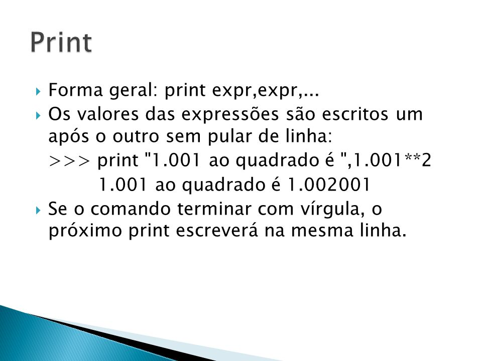  Forma geral: print expr,expr,...