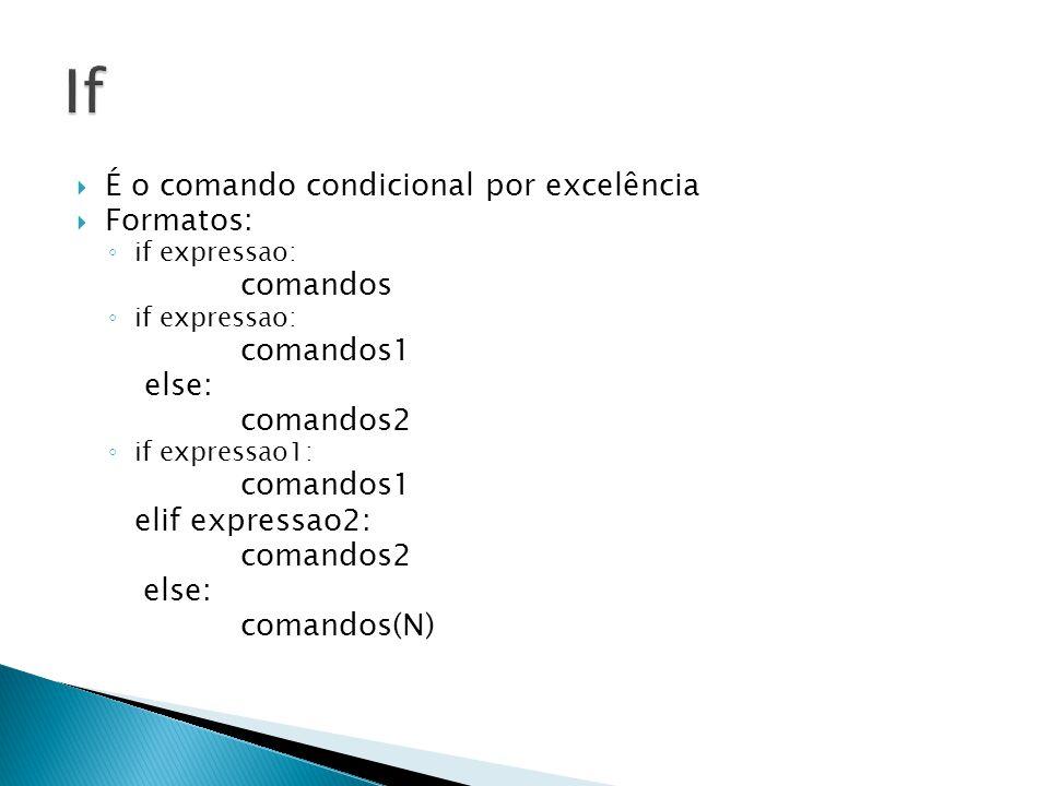  É o comando condicional por excelência  Formatos: ◦ if expressao: comandos ◦ if expressao: comandos1 else: comandos2 ◦ if expressao1: comandos1 elif expressao2: comandos2 else: comandos(N)