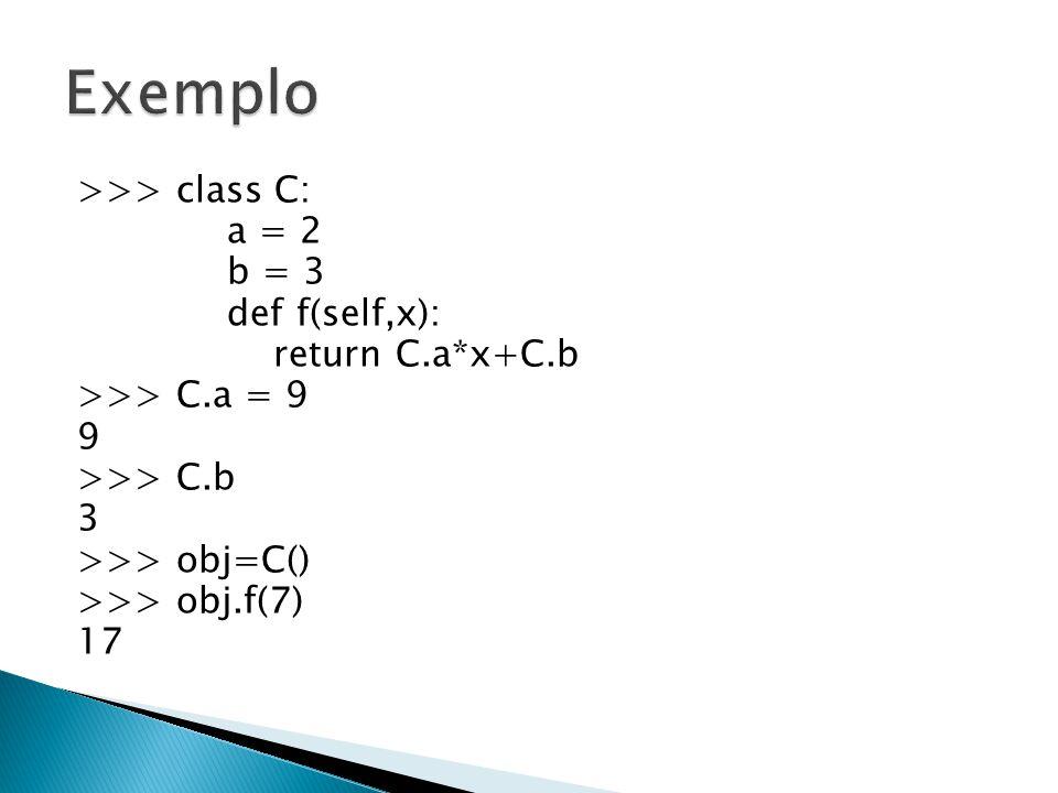 >>> class C: a = 2 b = 3 def f(self,x): return C.a*x+C.b >>> C.a = 9 9 >>> C.b 3 >>> obj=C() >>> obj.f(7) 17