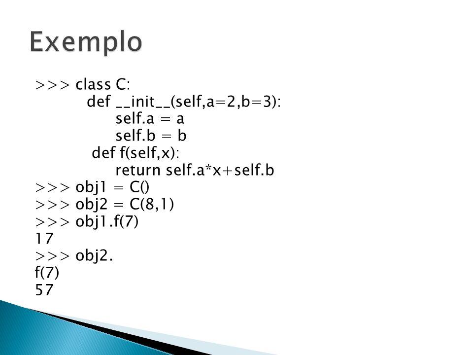 >>> class C: def __init__(self,a=2,b=3): self.a = a self.b = b def f(self,x): return self.a*x+self.b >>> obj1 = C() >>> obj2 = C(8,1) >>> obj1.f(7) 17 >>> obj2.