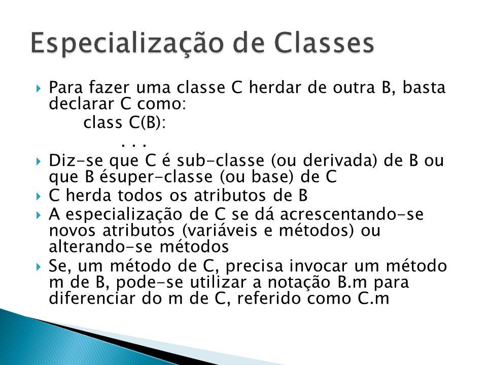  Para fazer uma classe C herdar de outra B, basta declarar C como: class C(B):...