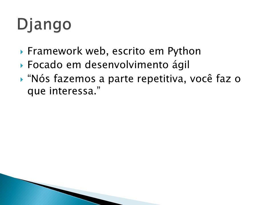  Framework web, escrito em Python  Focado em desenvolvimento ágil  Nós fazemos a parte repetitiva, você faz o que interessa.