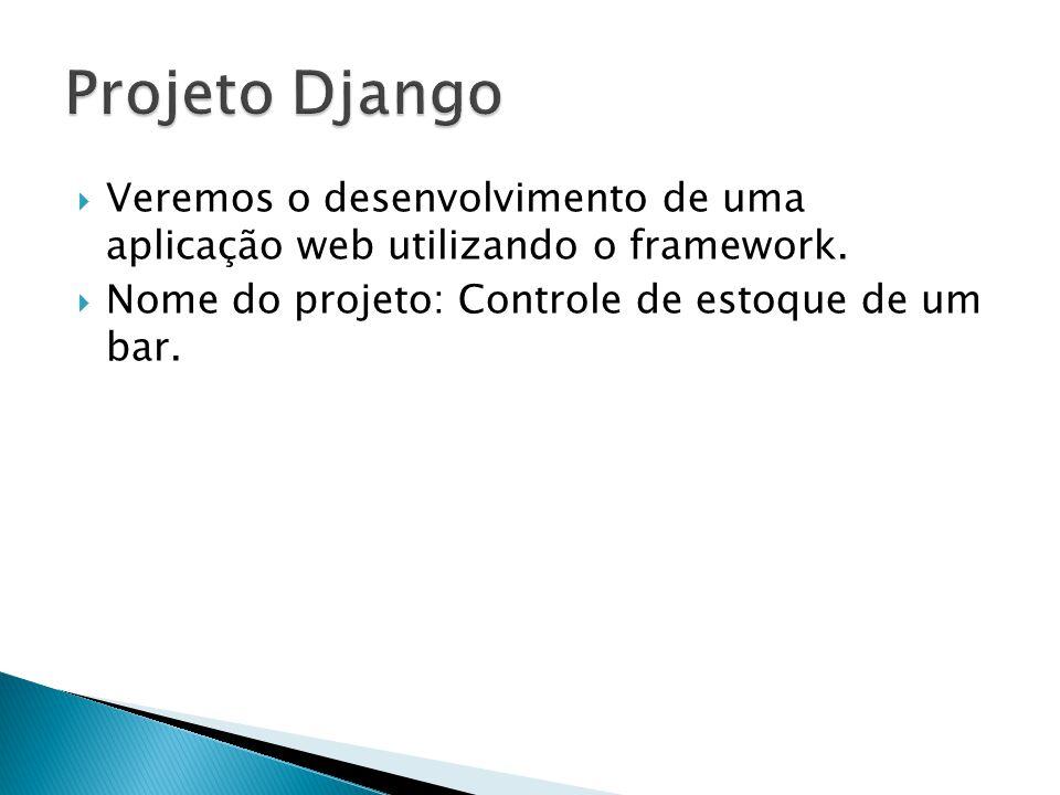  Veremos o desenvolvimento de uma aplicação web utilizando o framework.